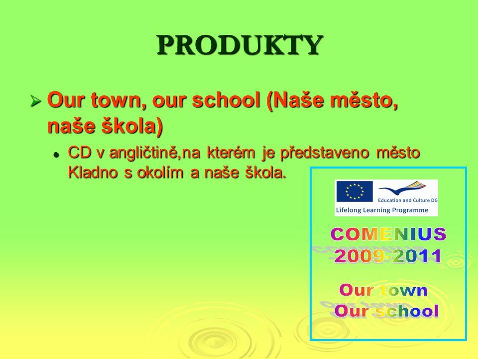 PRODUKTY  Our town, our school (Naše město, naše škola) CD v angličtině,na kterém je představeno město Kladno s okolím a naše škola. CD v angličtině,