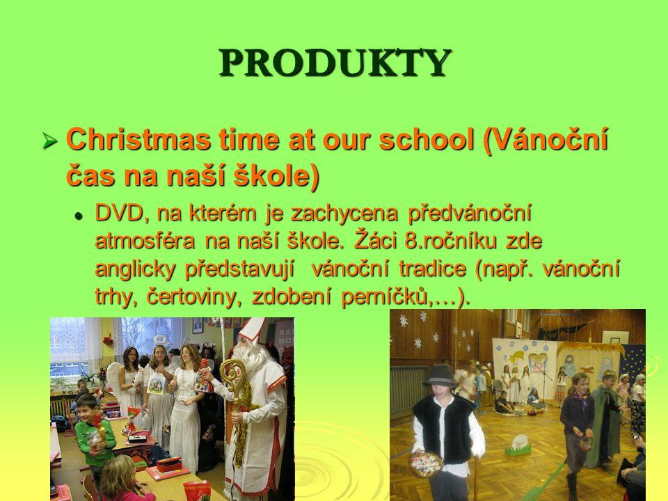 PRODUKTY  Christmas time at our school (Vánoční čas na naší škole) DVD, na kterém je zachycena předvánoční atmosféra na naší škole. Žáci 8.ročníku zd