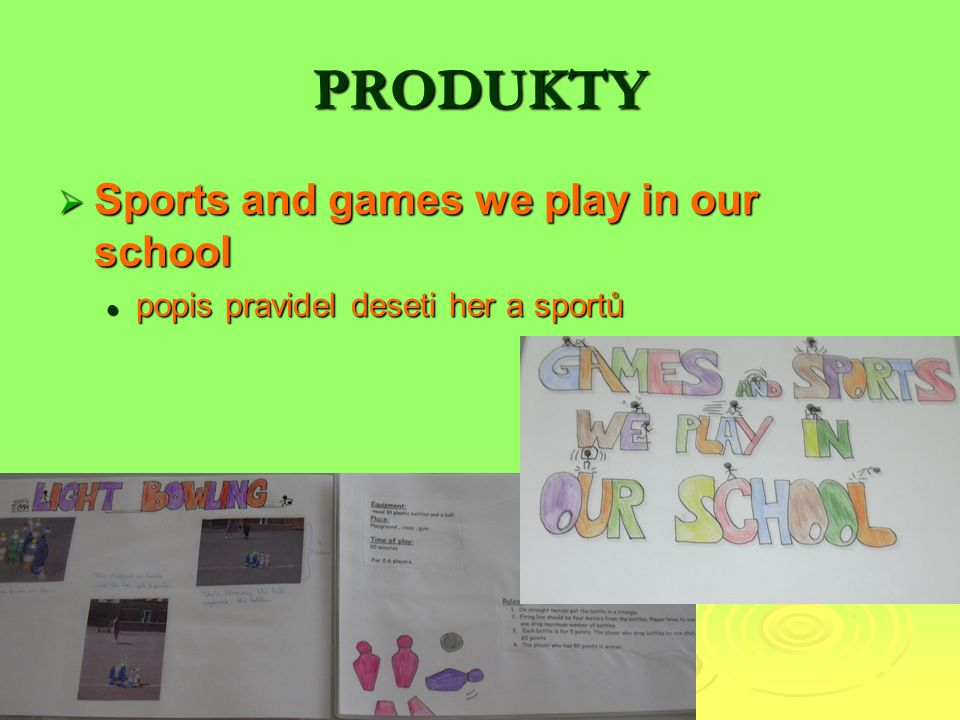 PRODUKTY  Sports and games we play in our school popis pravidel deseti her a sportů popis pravidel deseti her a sportů