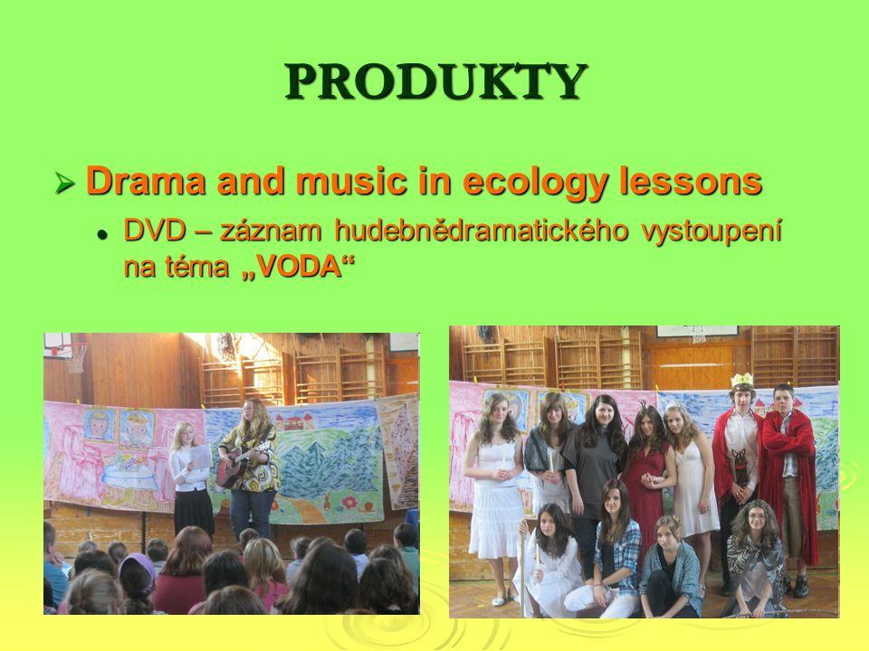 """PRODUKTY  Drama and music in ecology lessons DVD – záznam hudebnědramatického vystoupení na téma """"VODA"""" DVD – záznam hudebnědramatického vystoupení n"""