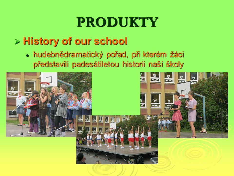 PRODUKTY  History of our school hudebnědramatický pořad, při kterém žáci představili padesátiletou historii naší školy hudebnědramatický pořad, při k