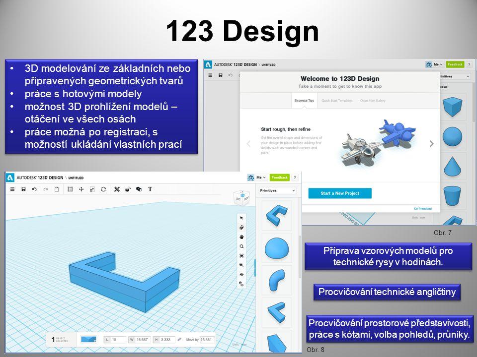 123 Design 3D modelování ze základních nebo připravených geometrických tvarů práce s hotovými modely možnost 3D prohlížení modelů – otáčení ve všech osách práce možná po registraci, s možností ukládání vlastních prací 3D modelování ze základních nebo připravených geometrických tvarů práce s hotovými modely možnost 3D prohlížení modelů – otáčení ve všech osách práce možná po registraci, s možností ukládání vlastních prací Procvičování prostorové představivosti, práce s kótami, volba pohledů, průniky.