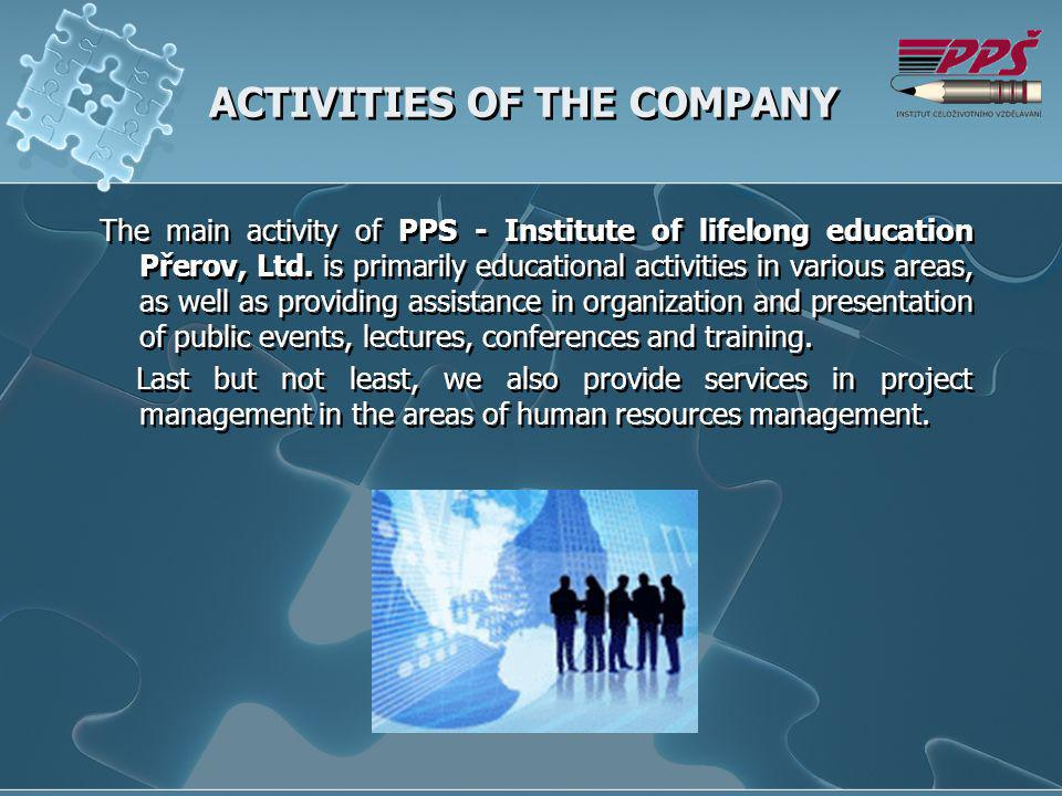 ACTIVITIES OF THE COMPANY The main activity of PPS - Institute of lifelong education Přerov, Ltd.