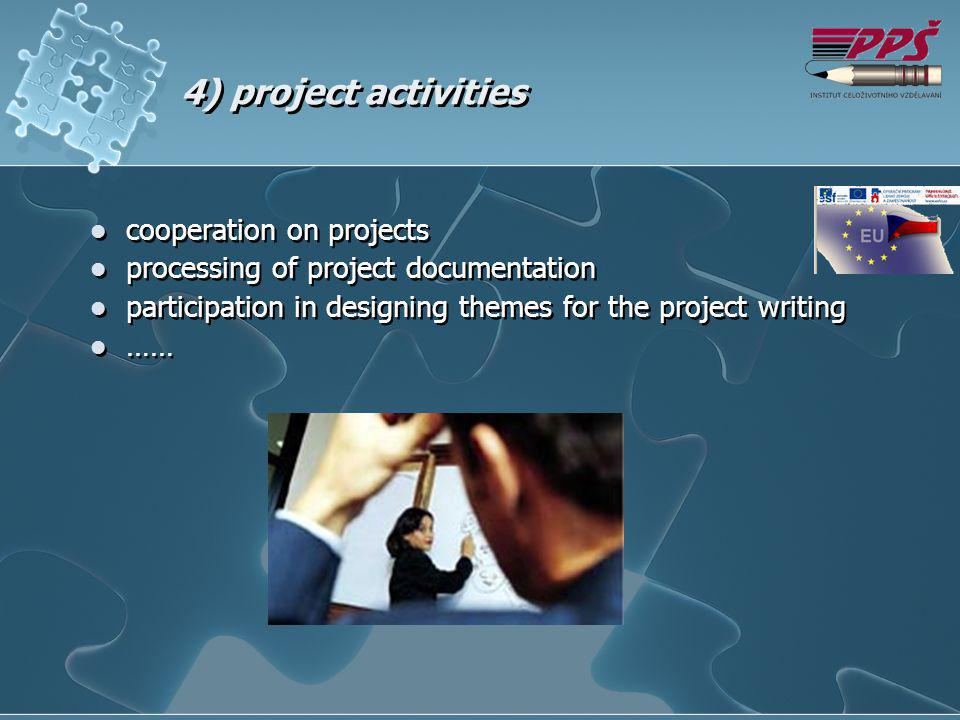 4) project activities cooperation on projects processing of project documentation participation in designing themes for the project writing …… cooperation on projects processing of project documentation participation in designing themes for the project writing ……