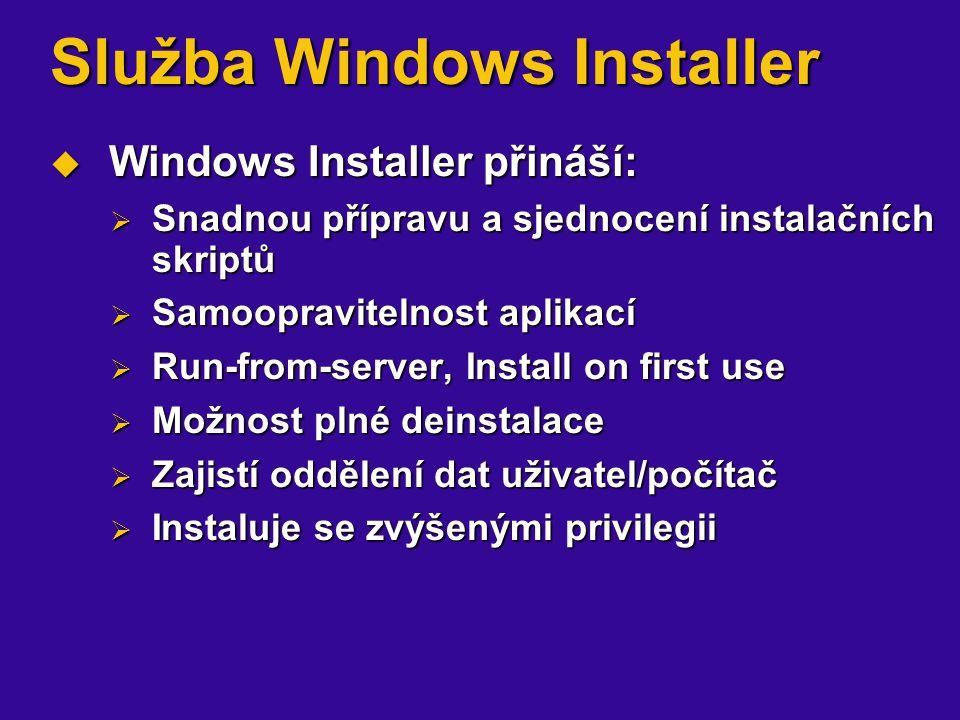 Služba Windows Installer  Windows Installer přináší:  Snadnou přípravu a sjednocení instalačních skriptů  Samoopravitelnost aplikací  Run-from-server, Install on first use  Možnost plné deinstalace  Zajistí oddělení dat uživatel/počítač  Instaluje se zvýšenými privilegii