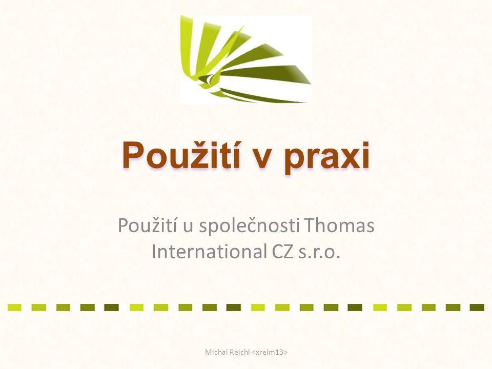 Použití v praxi Použití u společnosti Thomas International CZ s.r.o. Michal Reichl