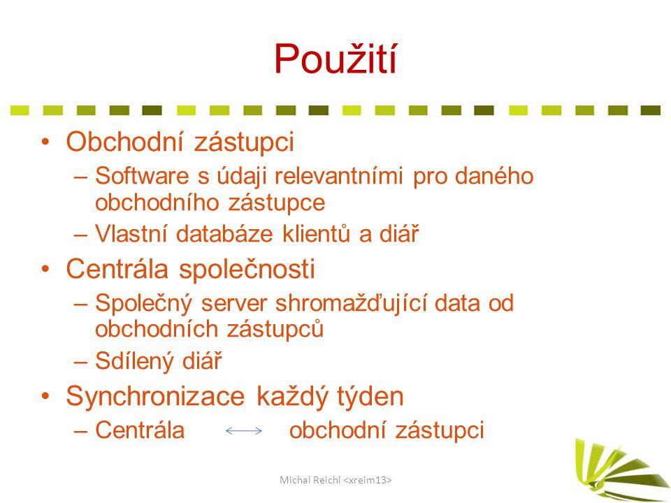 Použití Obchodní zástupci –Software s údaji relevantními pro daného obchodního zástupce –Vlastní databáze klientů a diář Centrála společnosti –Společn