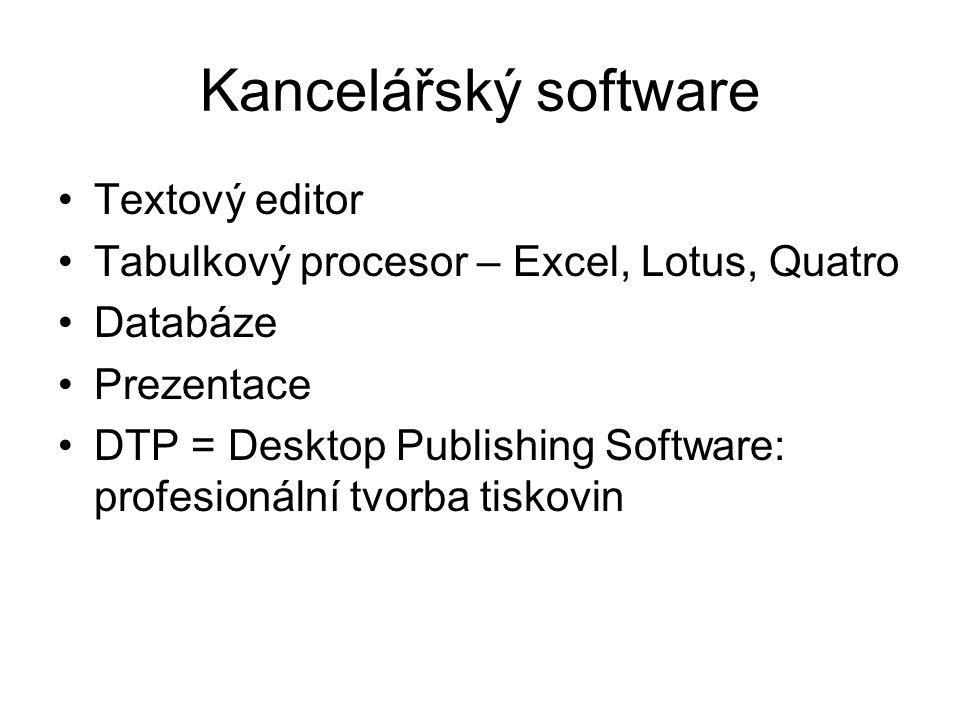Kancelářský software Textový editor Tabulkový procesor – Excel, Lotus, Quatro Databáze Prezentace DTP = Desktop Publishing Software: profesionální tvo