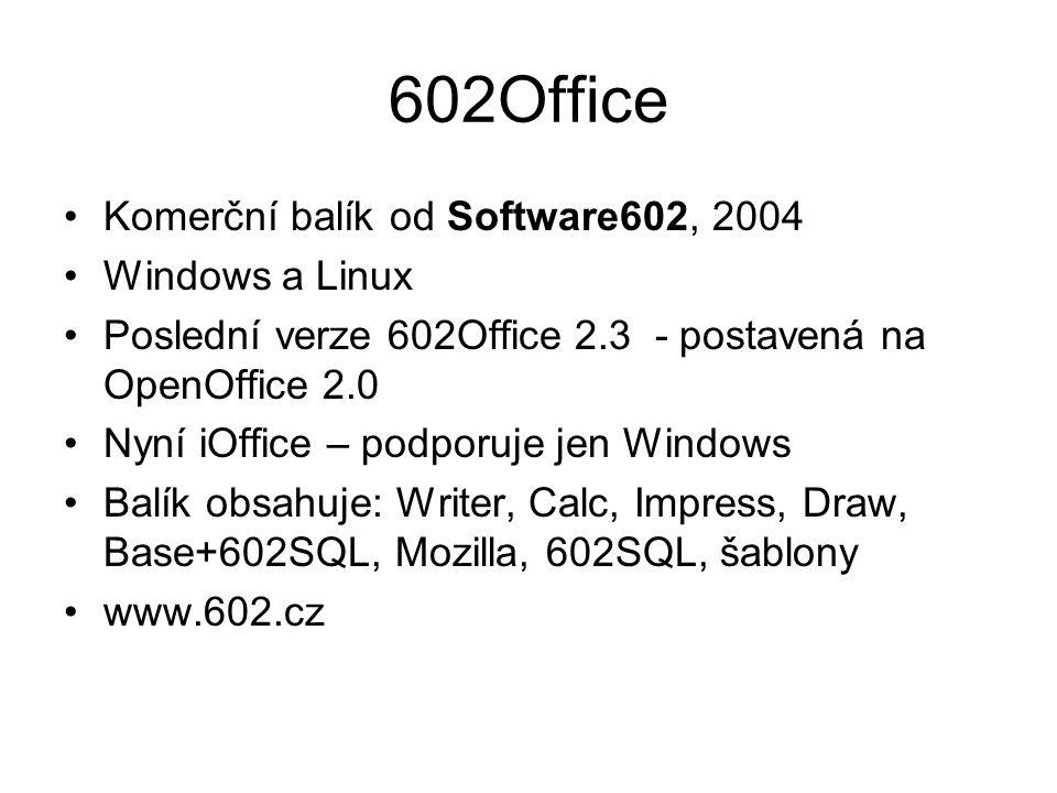 602Office Komerční balík od Software602, 2004 Windows a Linux Poslední verze 602Office 2.3 - postavená na OpenOffice 2.0 Nyní iOffice – podporuje jen