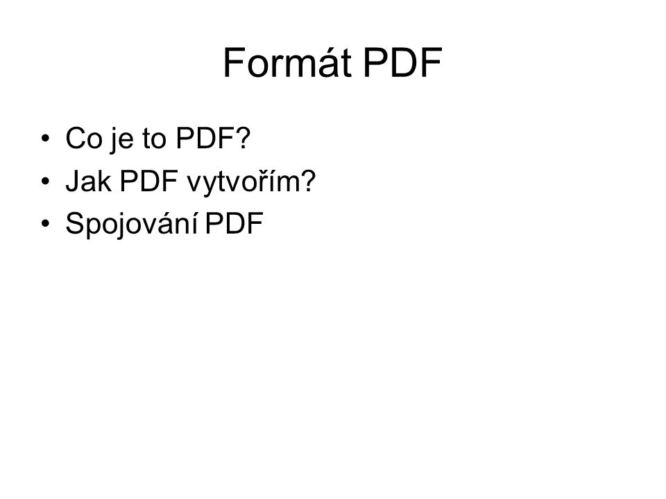 Formát PDF Co je to PDF? Jak PDF vytvořím? Spojování PDF