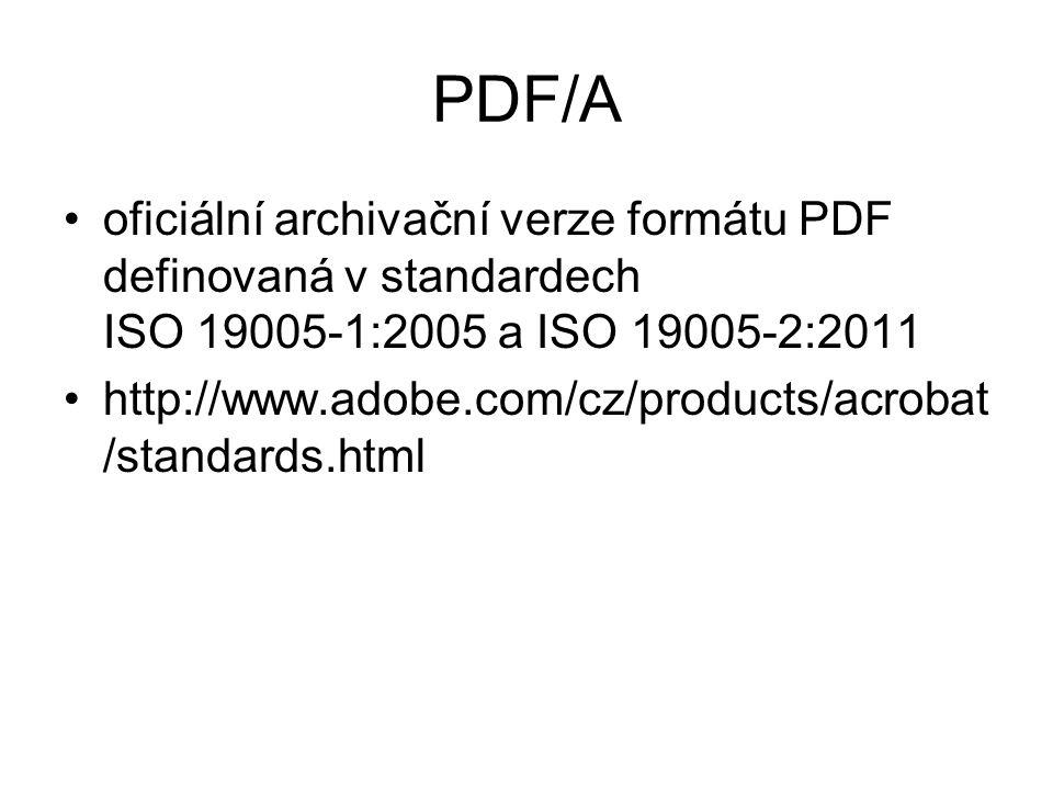 PDF/A oficiální archivační verze formátu PDF definovaná v standardech ISO 19005-1:2005 a ISO 19005-2:2011 http://www.adobe.com/cz/products/acrobat /st