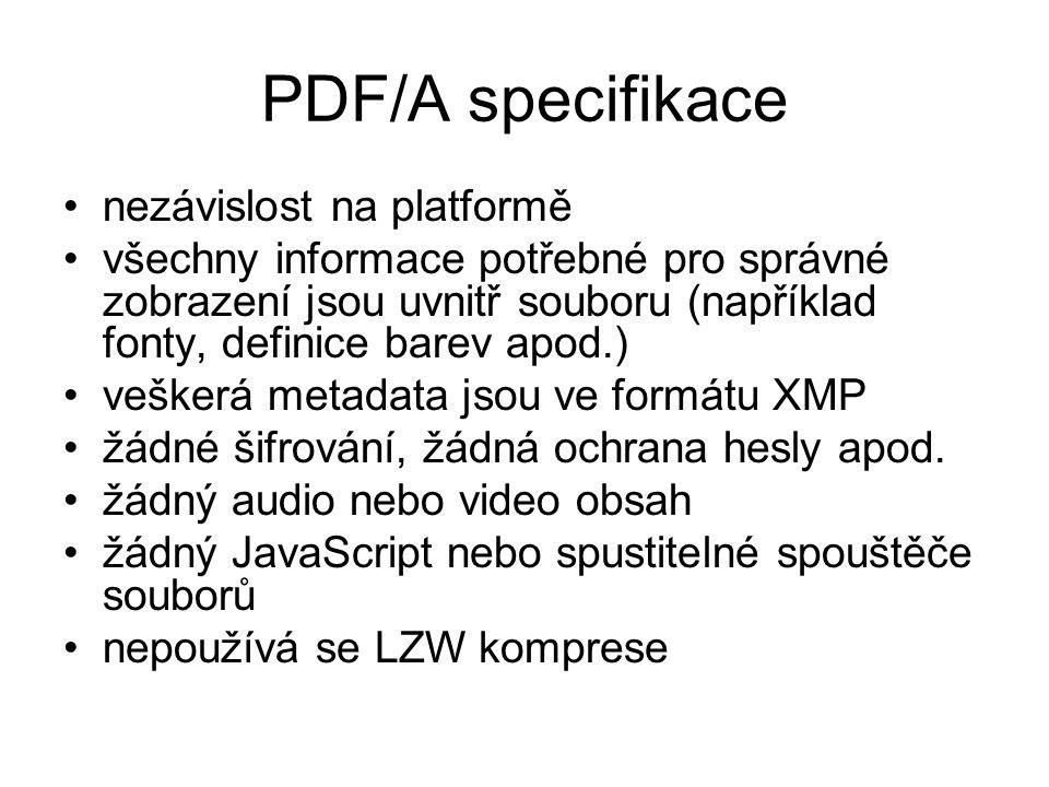PDF/A specifikace nezávislost na platformě všechny informace potřebné pro správné zobrazení jsou uvnitř souboru (například fonty, definice barev apod.
