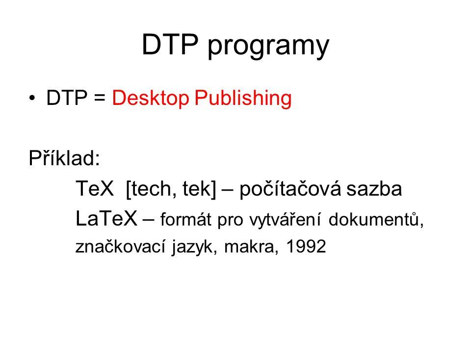 DTP programy DTP = Desktop Publishing Příklad: TeX [tech, tek] – počítačová sazba LaTeX – formát pro vytváření dokumentů, značkovací jazyk, makra, 199