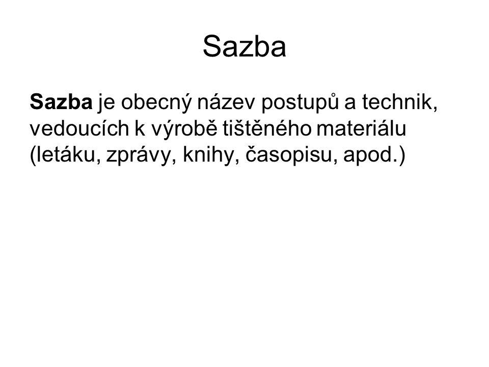 Sazba Sazba je obecný název postupů a technik, vedoucích k výrobě tištěného materiálu (letáku, zprávy, knihy, časopisu, apod.)