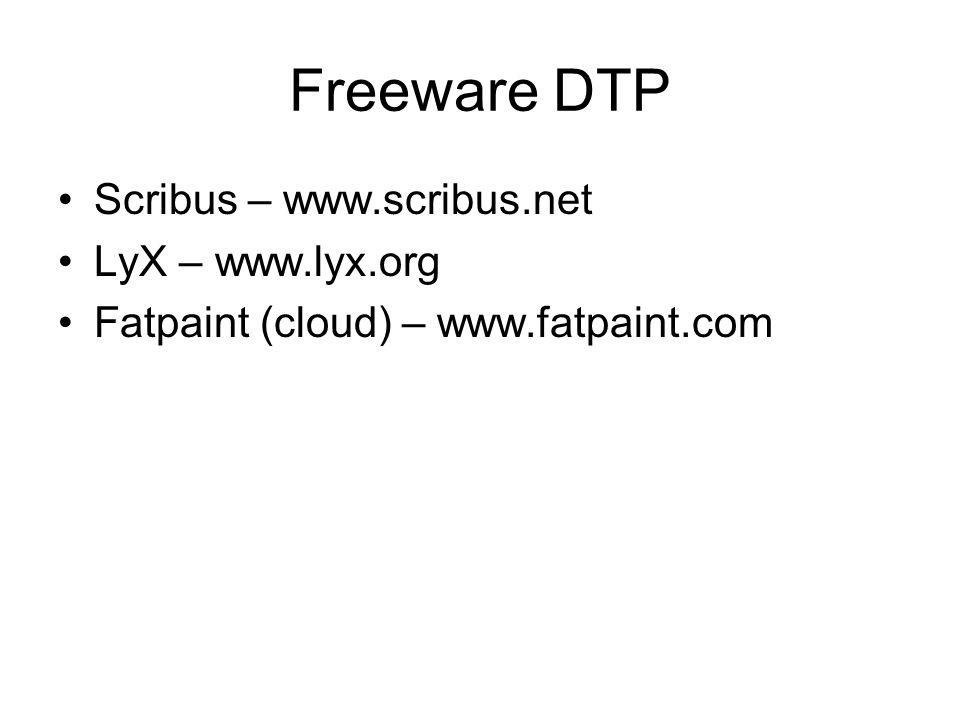 Freeware DTP Scribus – www.scribus.net LyX – www.lyx.org Fatpaint (cloud) – www.fatpaint.com