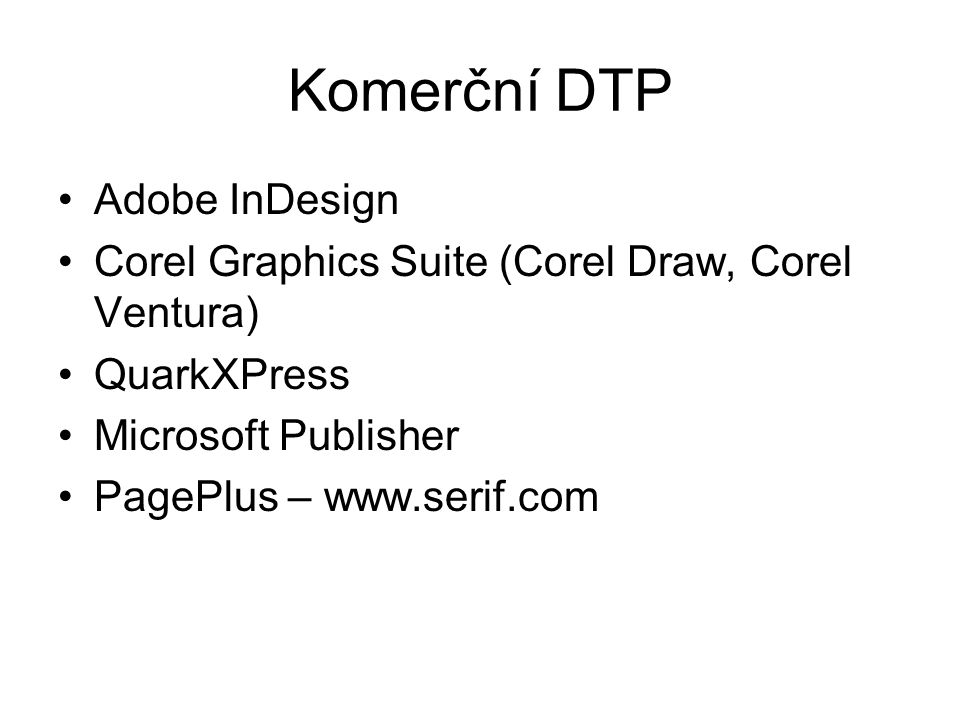 Komerční DTP Adobe InDesign Corel Graphics Suite (Corel Draw, Corel Ventura) QuarkXPress Microsoft Publisher PagePlus – www.serif.com
