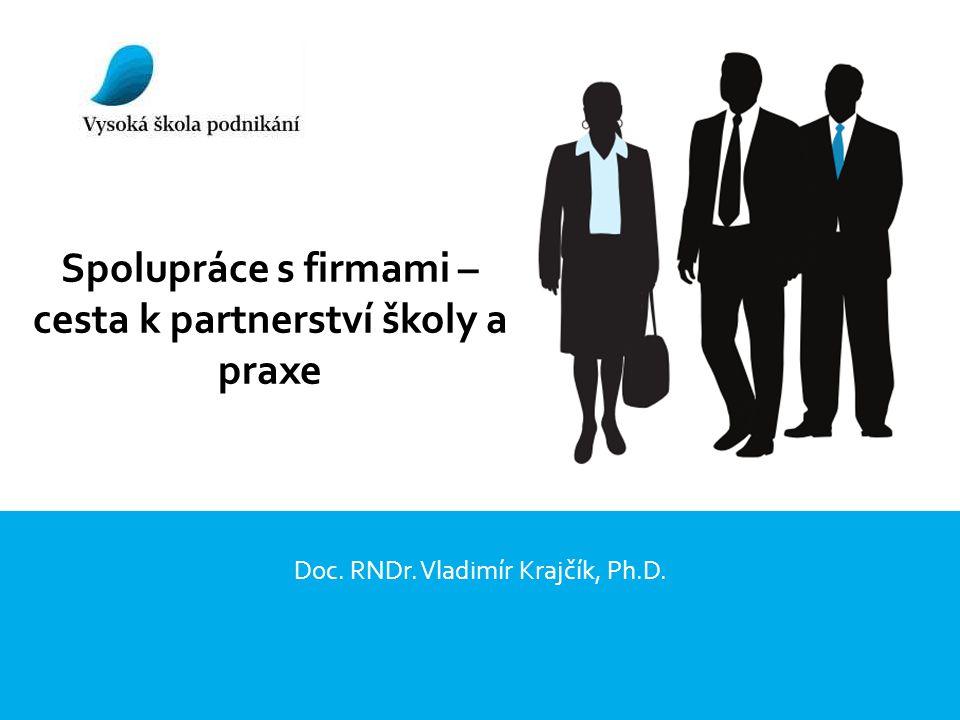 Spolupráce s firmami – cesta k partnerství školy a praxe Doc. RNDr. Vladimír Krajčík, Ph.D.