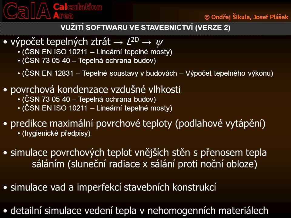 výpočet tepelných ztrát → L 2D →  (ČSN EN ISO 10211 – Lineární tepelné mosty) (ČSN 73 05 40 – Tepelná ochrana budov) (ČSN EN 12831 – Tepelné soustavy