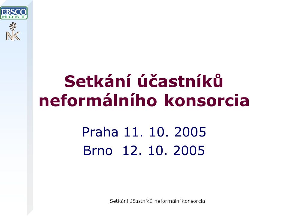Setkání účastníků neformální konsorcia Setkání účastníků neformálního konsorcia Praha 11.