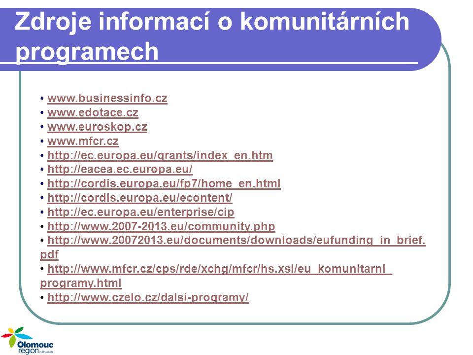 Zdroje informací o komunitárních programech www.businessinfo.cz www.edotace.cz www.euroskop.cz www.mfcr.cz http://ec.europa.eu/grants/index_en.htm htt