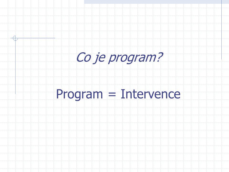 Dlouhodobé důsledky Implementace Skutečný program Bezprostřední výsledky Evaluace výsledků Ukazuje bezprostřední důsledky intervence.