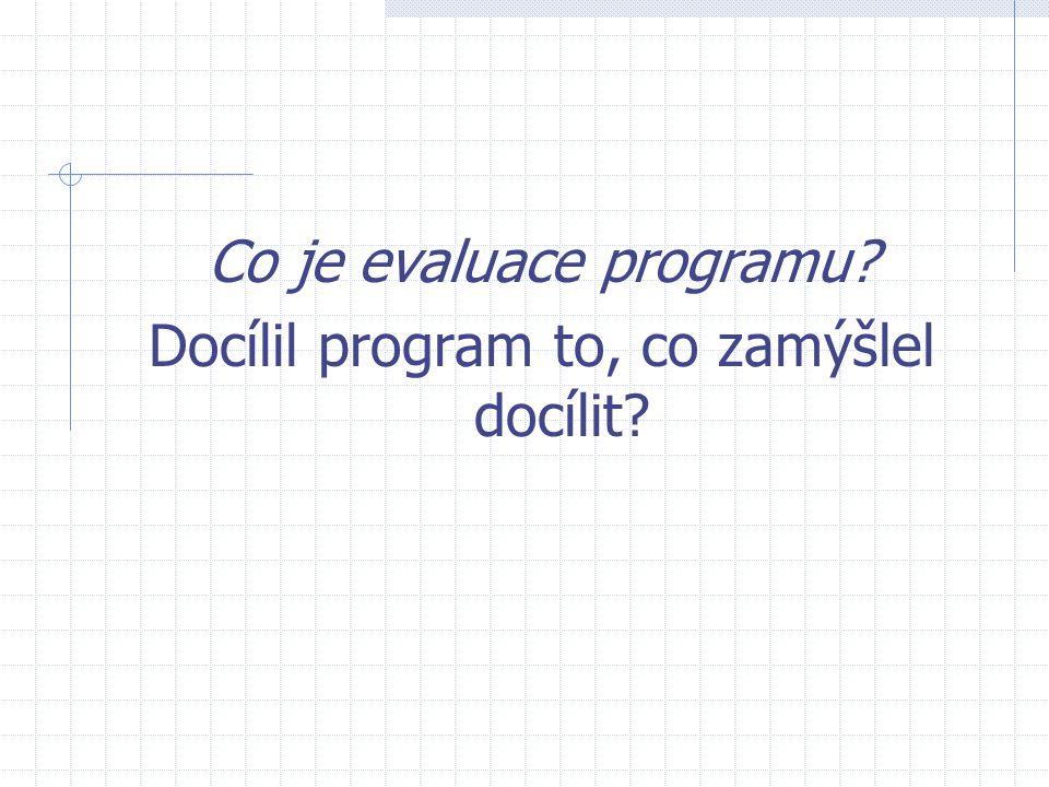 Evaluace výsledků Měření celkové efektivity programu – pomocí specifických cílů Došlo ke změně účastníků.