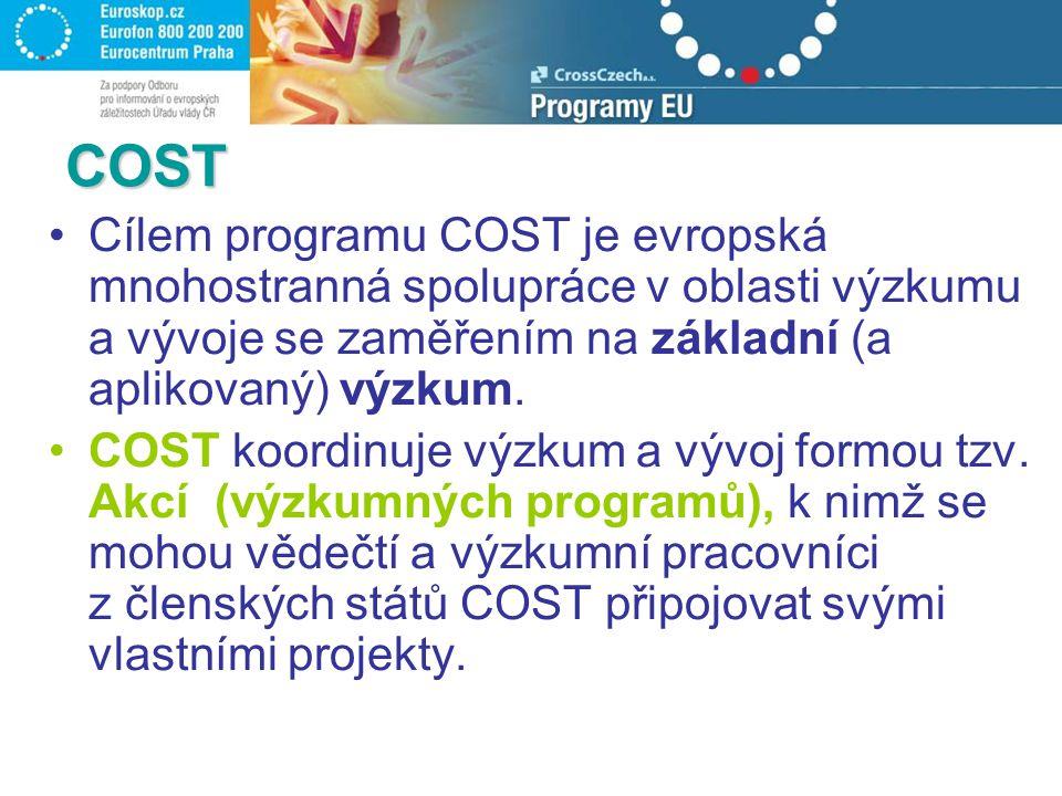 COST Cílem programu COST je evropská mnohostranná spolupráce v oblasti výzkumu a vývoje se zaměřením na základní (a aplikovaný) výzkum. COST koordinuj