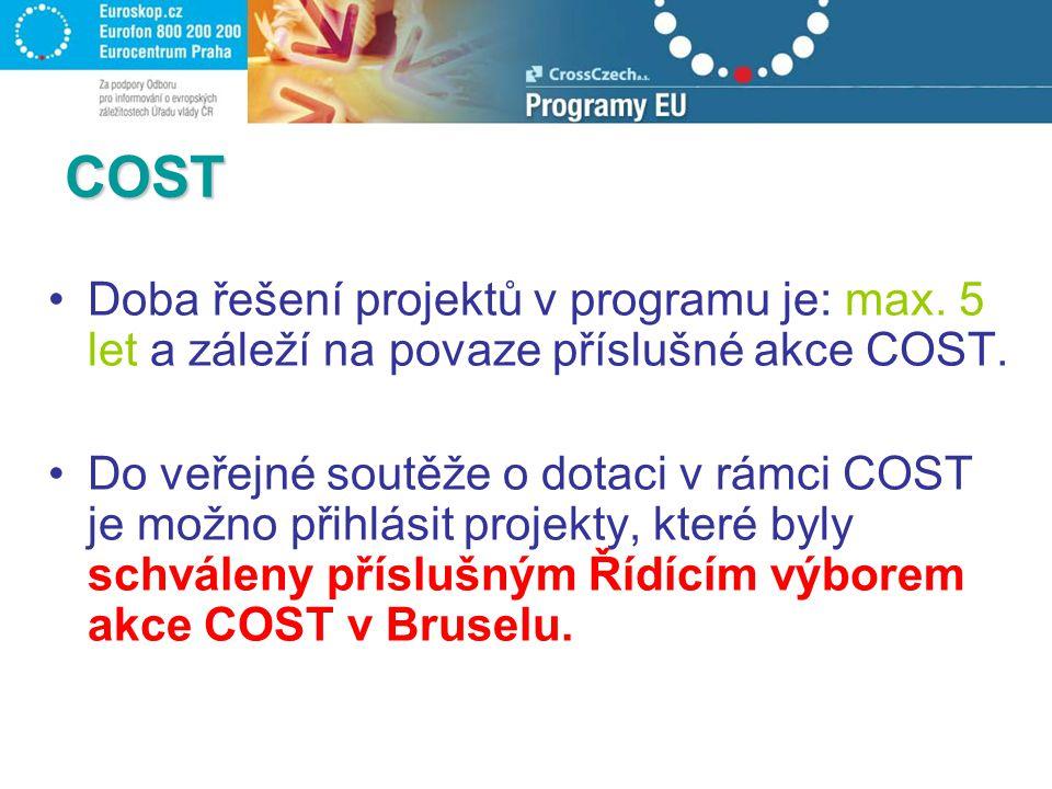 COST Doba řešení projektů v programu je: max. 5 let a záleží na povaze příslušné akce COST. Do veřejné soutěže o dotaci v rámci COST je možno přihlási