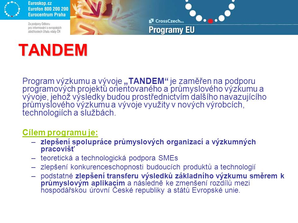 """TANDEM Program výzkumu a vývoje """"TANDEM"""" je zaměřen na podporu programových projektů orientovaného a průmyslového výzkumu a vývoje, jehož výsledky bud"""
