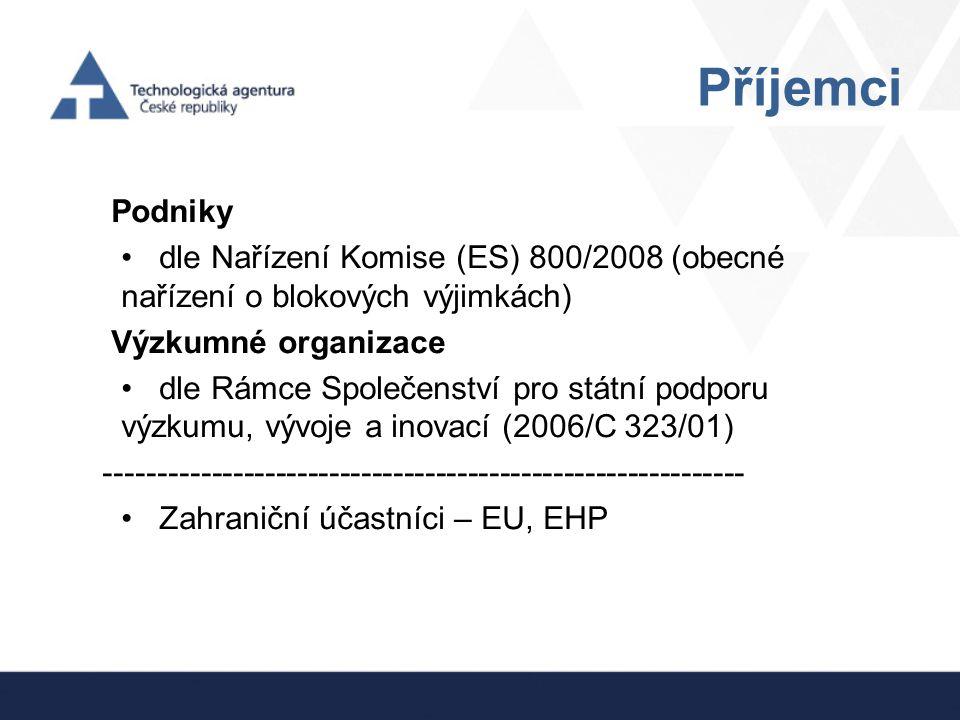 Příjemci Podniky dle Nařízení Komise (ES) 800/2008 (obecné nařízení o blokových výjimkách) Výzkumné organizace dle Rámce Společenství pro státní podpo