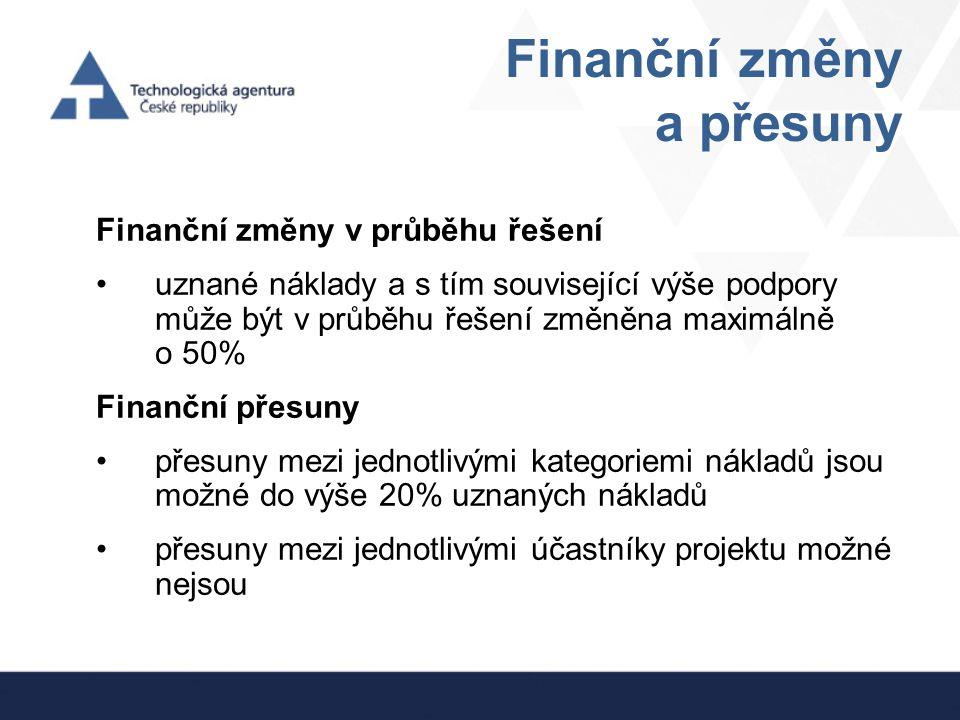 Finanční změny a přesuny Finanční změny v průběhu řešení uznané náklady a s tím související výše podpory může být v průběhu řešení změněna maximálně o