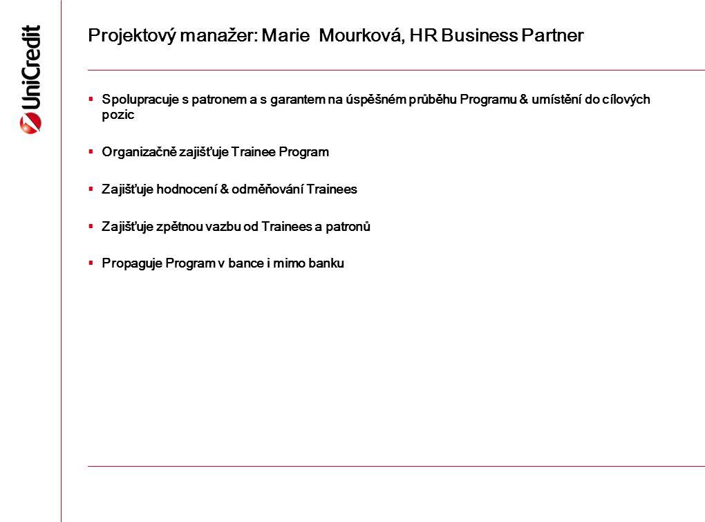 Projektový manažer: Marie Mourková, HR Business Partner  Spolupracuje s patronem a s garantem na úspěšném průběhu Programu & umístění do cílových poz