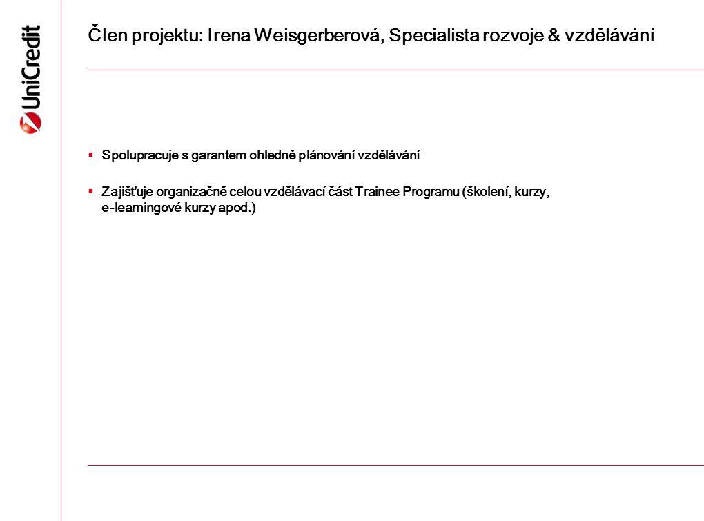 Člen projektu: Irena Weisgerberová, Specialista rozvoje & vzdělávání  Spolupracuje s garantem ohledně plánování vzdělávání  Zajišťuje organizačně ce