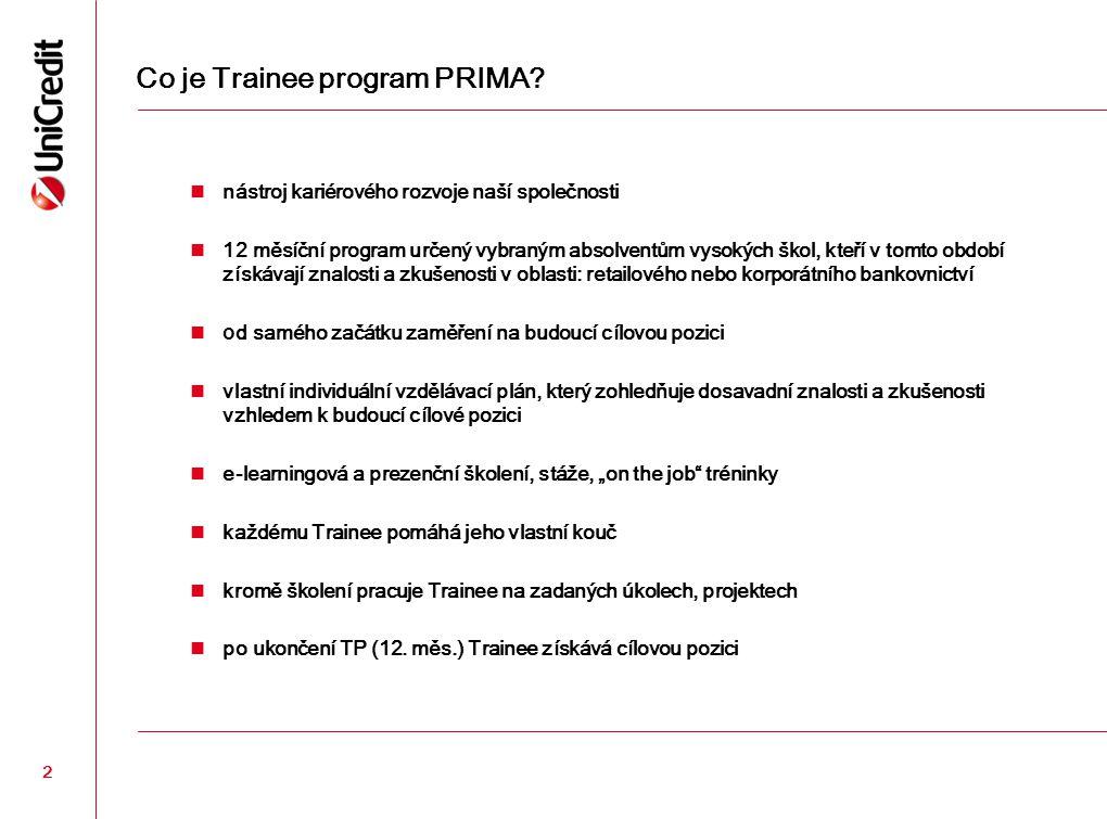 2 Co je Trainee program PRIMA? nástroj kariérového rozvoje naší společnosti 12 měsíční program určený vybraným absolventům vysokých škol, kteří v tomt