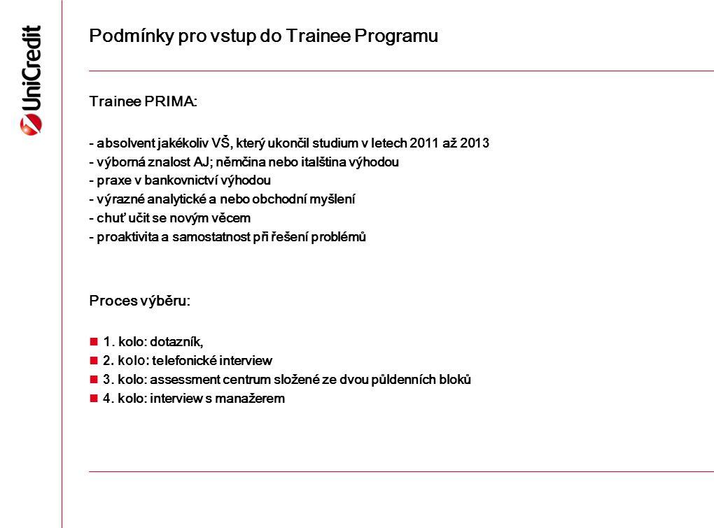 Podmínky pro vstup do Trainee Programu Trainee PRIMA: - absolvent jakékoliv VŠ, který ukončil studium v letech 20 11 až 20 13 - výborná znalost AJ; ně