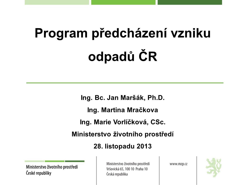 Program předcházení vzniku odpadů ČR Ing.Bc. Jan Maršák, Ph.D.