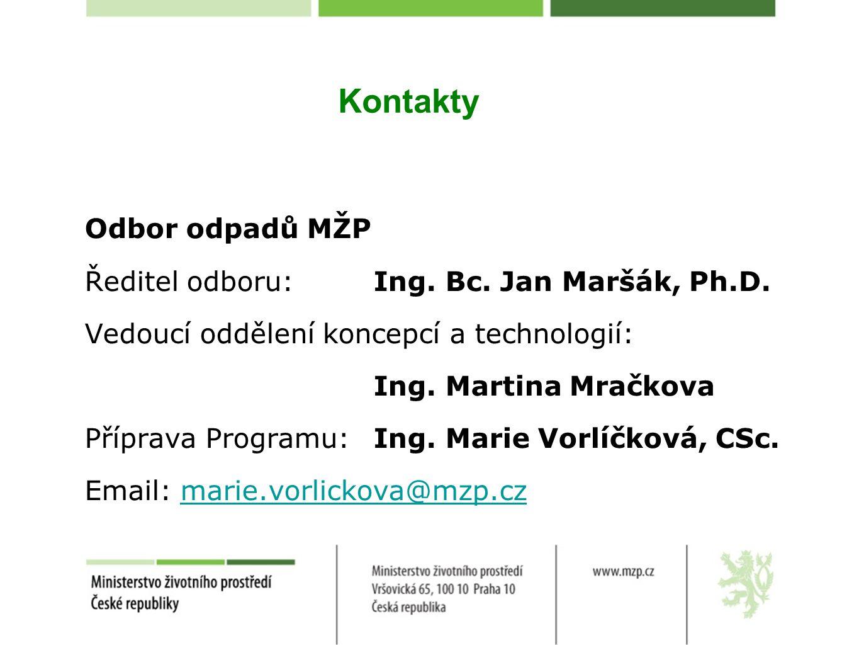 Kontakty Odbor odpadů MŽP Ředitel odboru: Ing. Bc. Jan Maršák, Ph.D. Vedoucí oddělení koncepcí a technologií: Ing. Martina Mračkova Příprava Programu: