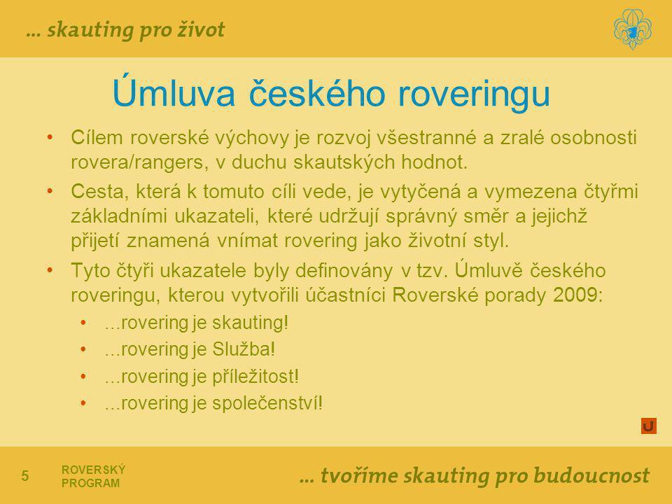 5 ROVERSKÝ PROGRAM Úmluva českého roveringu Cílem roverské výchovy je rozvoj všestranné a zralé osobnosti rovera/rangers, v duchu skautských hodnot.