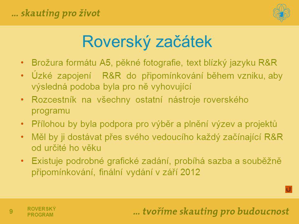 9 ROVERSKÝ PROGRAM Roverský začátek Brožura formátu A5, pěkné fotografie, text blízký jazyku R&R Úzké zapojení R&R do připomínkování během vzniku, aby