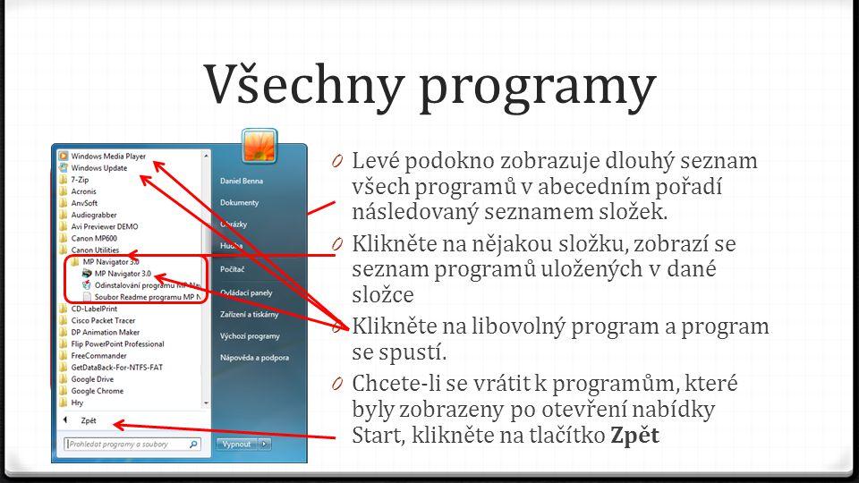 Všechny programy 0 Levé podokno zobrazuje dlouhý seznam všech programů v abecedním pořadí následovaný seznamem složek. 0 Klikněte na nějakou složku, z