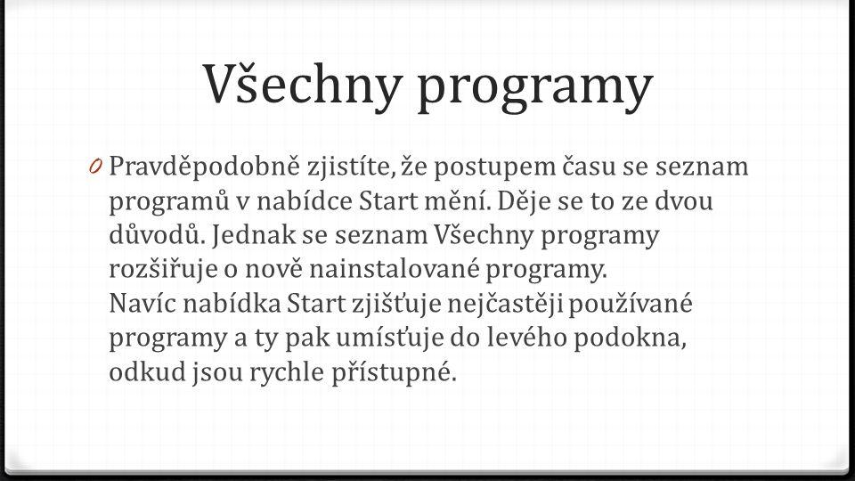 Všechny programy 0 Pravděpodobně zjistíte, že postupem času se seznam programů v nabídce Start mění. Děje se to ze dvou důvodů. Jednak se seznam Všech