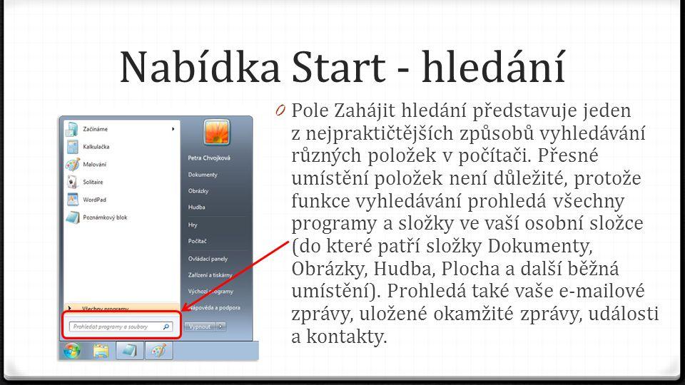 Nabídka Start - hledání 0 Pole Zahájit hledání představuje jeden z nejpraktičtějších způsobů vyhledávání různých položek v počítači. Přesné umístění p