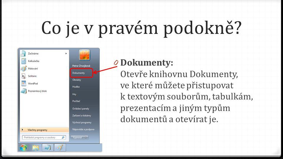 Co je v pravém podokně? 0 Dokumenty: Otevře knihovnu Dokumenty, ve které můžete přistupovat k textovým souborům, tabulkám, prezentacím a jiným typům d