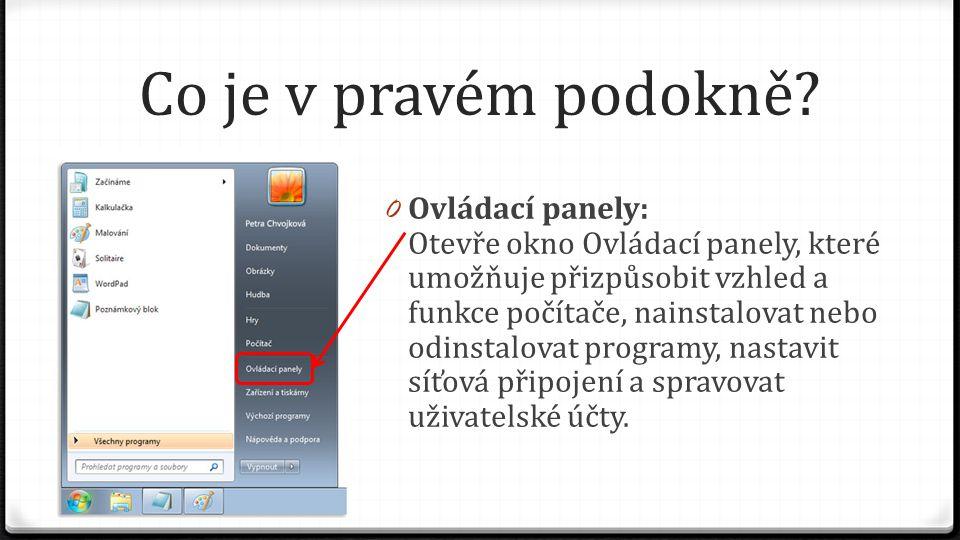 Co je v pravém podokně? 0 Ovládací panely: Otevře okno Ovládací panely, které umožňuje přizpůsobit vzhled a funkce počítače, nainstalovat nebo odinsta