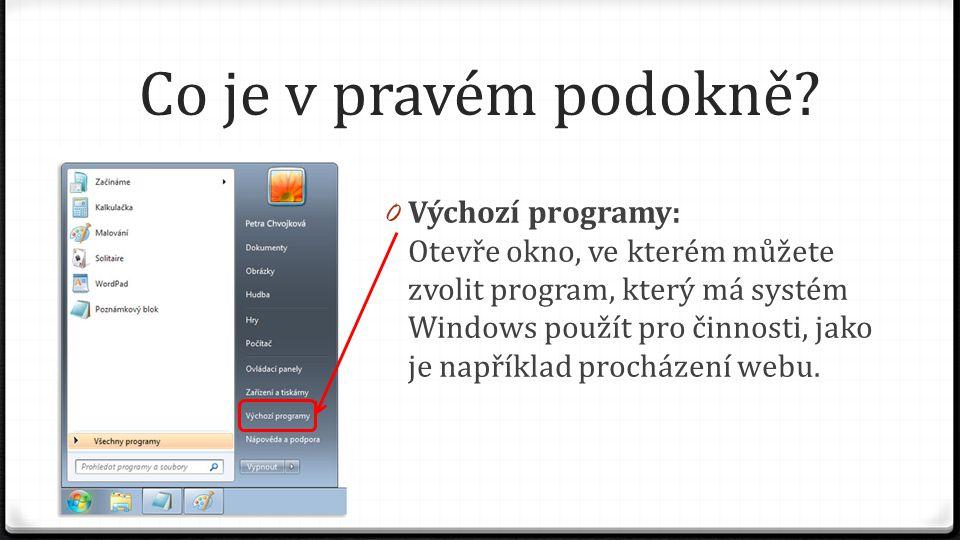 Co je v pravém podokně? 0 Výchozí programy: Otevře okno, ve kterém můžete zvolit program, který má systém Windows použít pro činnosti, jako je napříkl