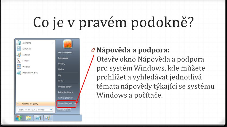 Co je v pravém podokně? 0 Nápověda a podpora: Otevře okno Nápověda a podpora pro systém Windows, kde můžete prohlížet a vyhledávat jednotlivá témata n