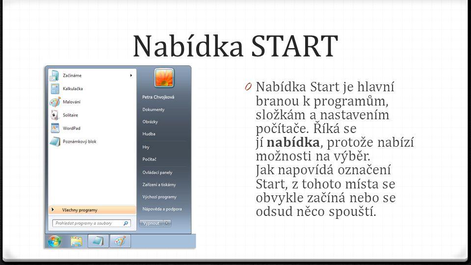 Nabídka START 0 Nabídka Start je hlavní branou k programům, složkám a nastavením počítače. Říká se jí nabídka, protože nabízí možnosti na výběr. Jak n
