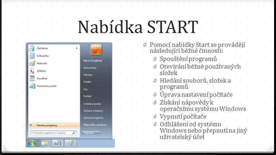 Nabídka START 0 Pomocí nabídky Start se provádějí následující běžné činnosti: 0 Spouštění programů 0 Otevírání běžně používaných složek 0 Hledání soub