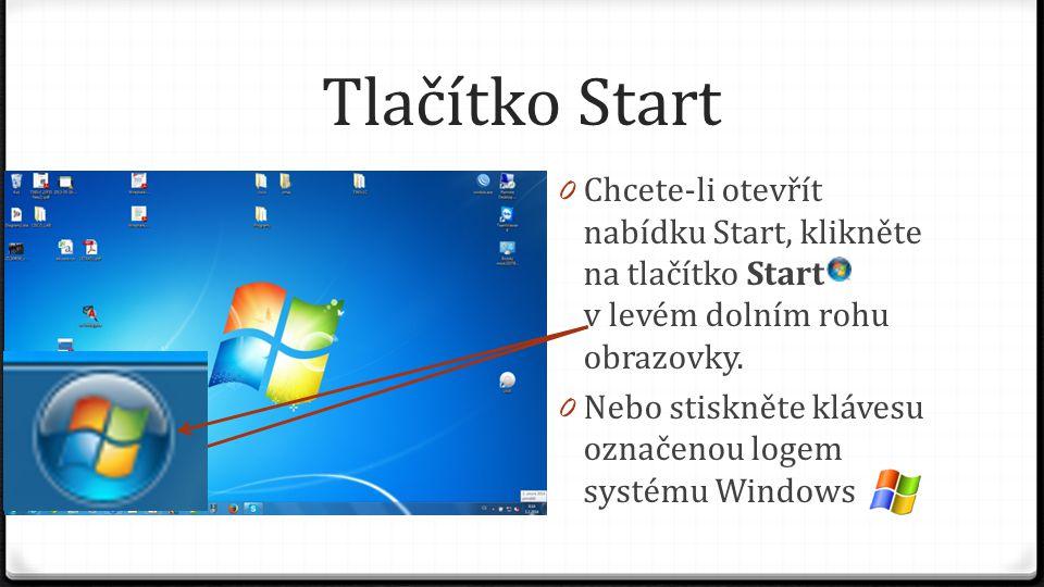 Tlačítko Start 0 Chcete-li otevřít nabídku Start, klikněte na tlačítko Start v levém dolním rohu obrazovky. 0 Nebo stiskněte klávesu označenou logem s