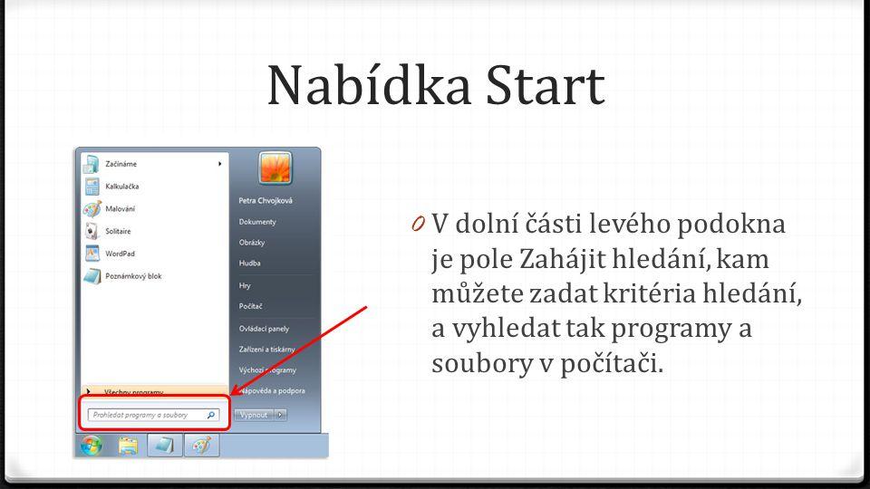 Nabídka Start 0 V dolní části levého podokna je pole Zahájit hledání, kam můžete zadat kritéria hledání, a vyhledat tak programy a soubory v počítači.